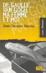 Couverture de De Gaulle, Van Gogh, ma femme et moi, de Reboux