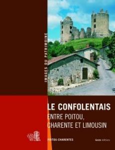 Couverture du livre Le Confolentais, entre Poitou, Charentes et Limousin