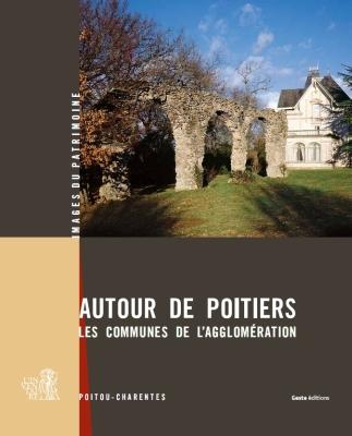Couverture de l'image du patrimoine Autour de Poitiers, les communes de l'agglomération