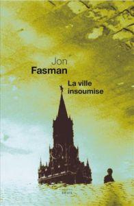 Couverture de La ville insoumise de Jon Fasman