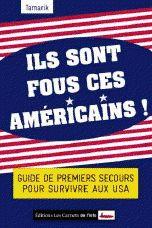 Ils sont fous ces américains ! Guide de premiers secours pour survivre aux USA par Tamarik