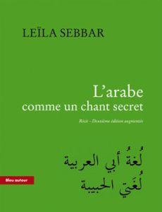 Couverture de l'arabe comme un chant secret de Leila Sebbar