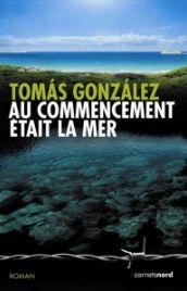 Couverture de Au commencement était la mer, de Tomas Gonzales