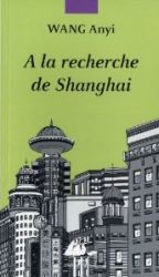 Couverture de A la recherche de Shanghai de WANG Anyi