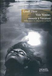 Couverture de Voir Venise et mourir à Varanasi, de Geoff Dyer