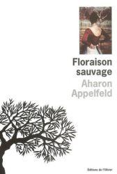 Couverture de Floraison sauvage, de Aharon Appelfeld