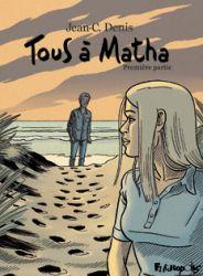Couverture du tome 1 de Tous à Matha, de Jean-Claude Denis
