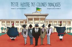 Couverture de Petite histoire des colonies françaises, tome 4, la Françafrique, de Jarry et Otto