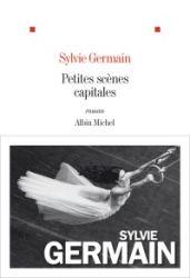 Couverture de Petites scènes capitales, de Sylvie Germain