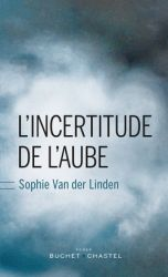 Couverture de L'incertitude de l'aube de Sophie Van der Linden