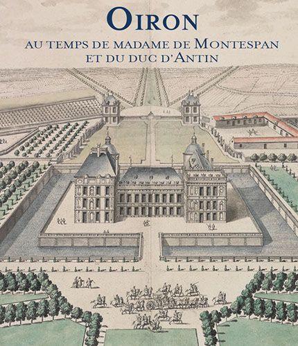 Couverture du catalogue Oiron au temps de madame de Montespan et du duc d'Antin, par Grégory Vouhé